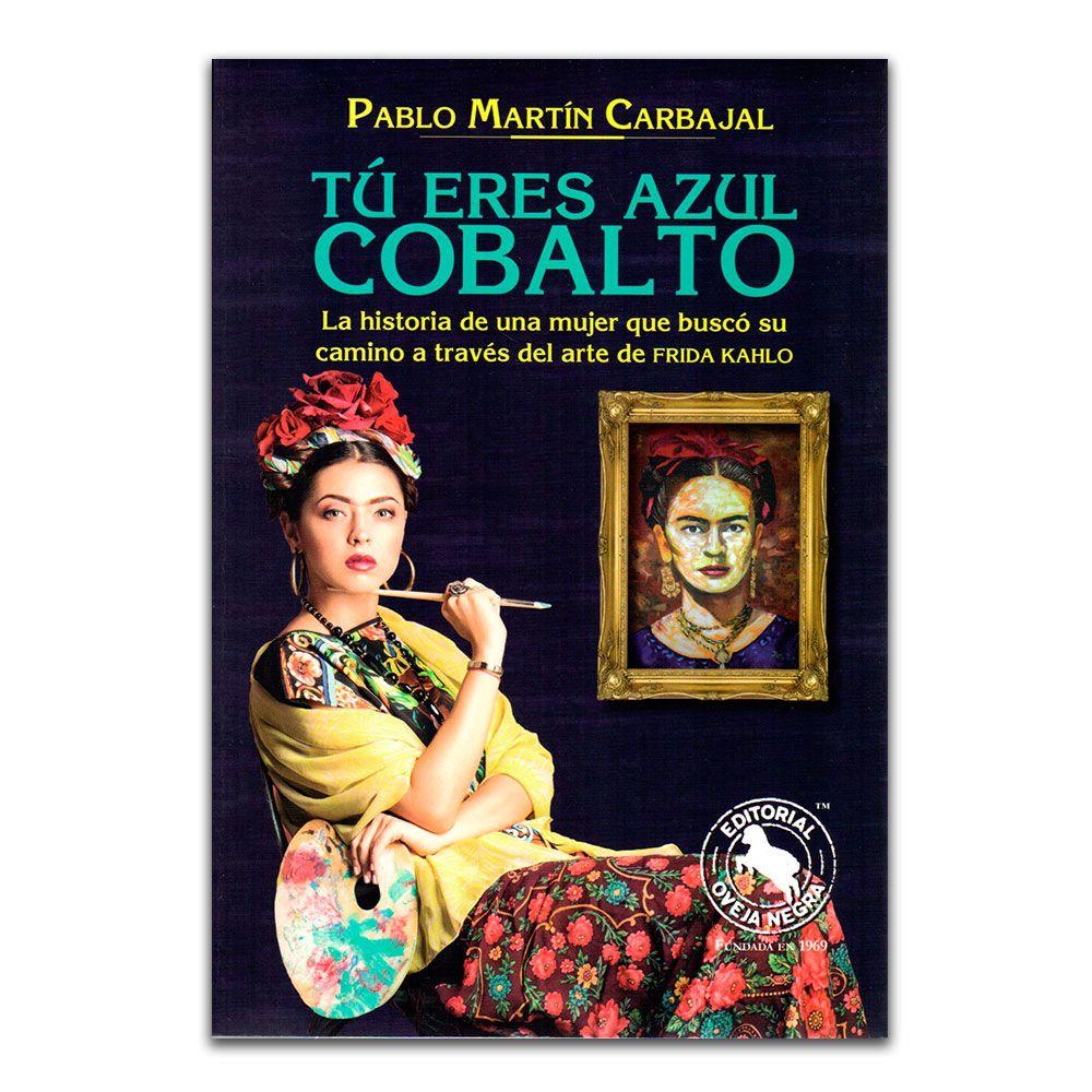 Tú eres azul cobalto – Pablo Martín Carbajal – Oveja Negra www.librosyeditores.com Editores y distribuidores.