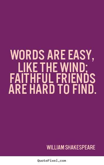 William Shakespeare Quotes Words Are Easy Like The Wind Faithful Delectable William Shakespeare Quotes About Friendship