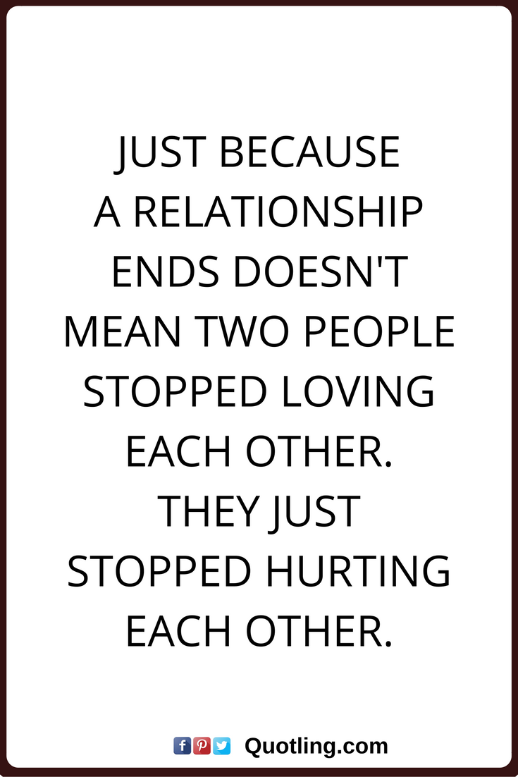 Relationships Quotes Just Because A Relationship Ends Doesnt Mean