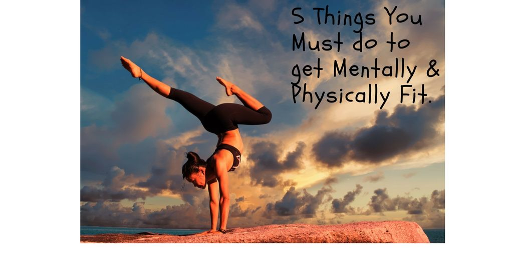 Getting mentally & physically fit will make you feel