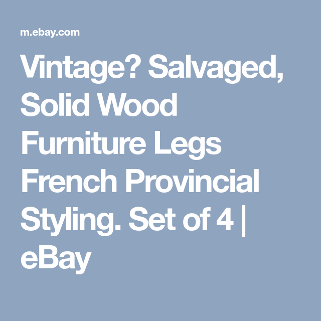 Salvaged, Solid Wood Furniture Legs French Provincial Styling. Set Of 4 |