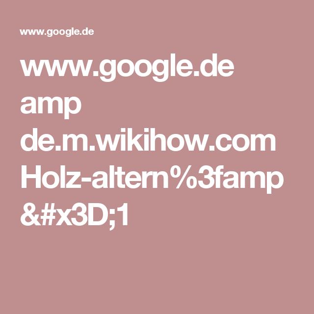 www.google.de amp de.m.wikihow.com Holz-altern%3famp=1