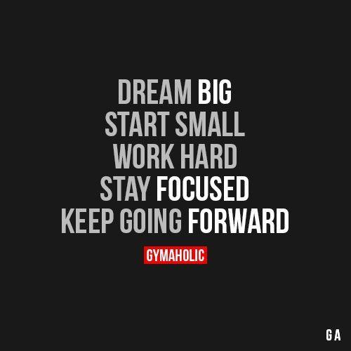 Dream Bigstart Small Work Hard Stay Focused Keep Going Forward
