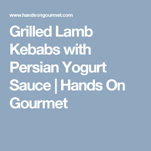 Grilled Lamb Kebabs with Persian Yogurt Sauce | Hands On Gourmet