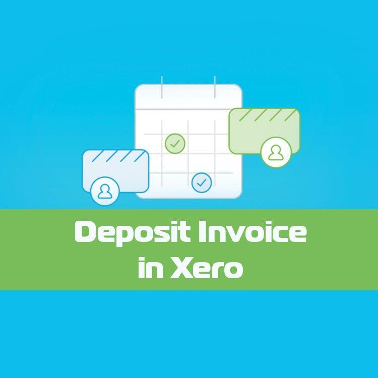 How To Create A Deposit Invoice With Xero Custom Template Xero