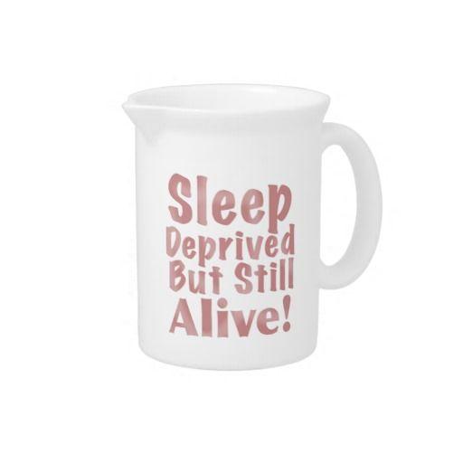 Sleep Deprived But Still Alive in Dusty Rose Beverage Pitchers