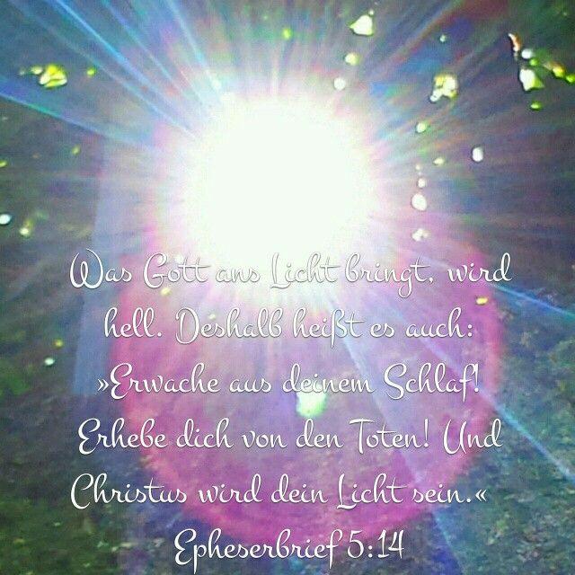 》》》Was Gott ans Licht bringt,wird hell.Deshalb heißt es auch:Erwache aus deinem Schlaf! Erhebe dich von den Toten!Und Christus wird dein Licht sein.《   ( Epheserbrief 5.14)In Jesu Namen Amen!!!
