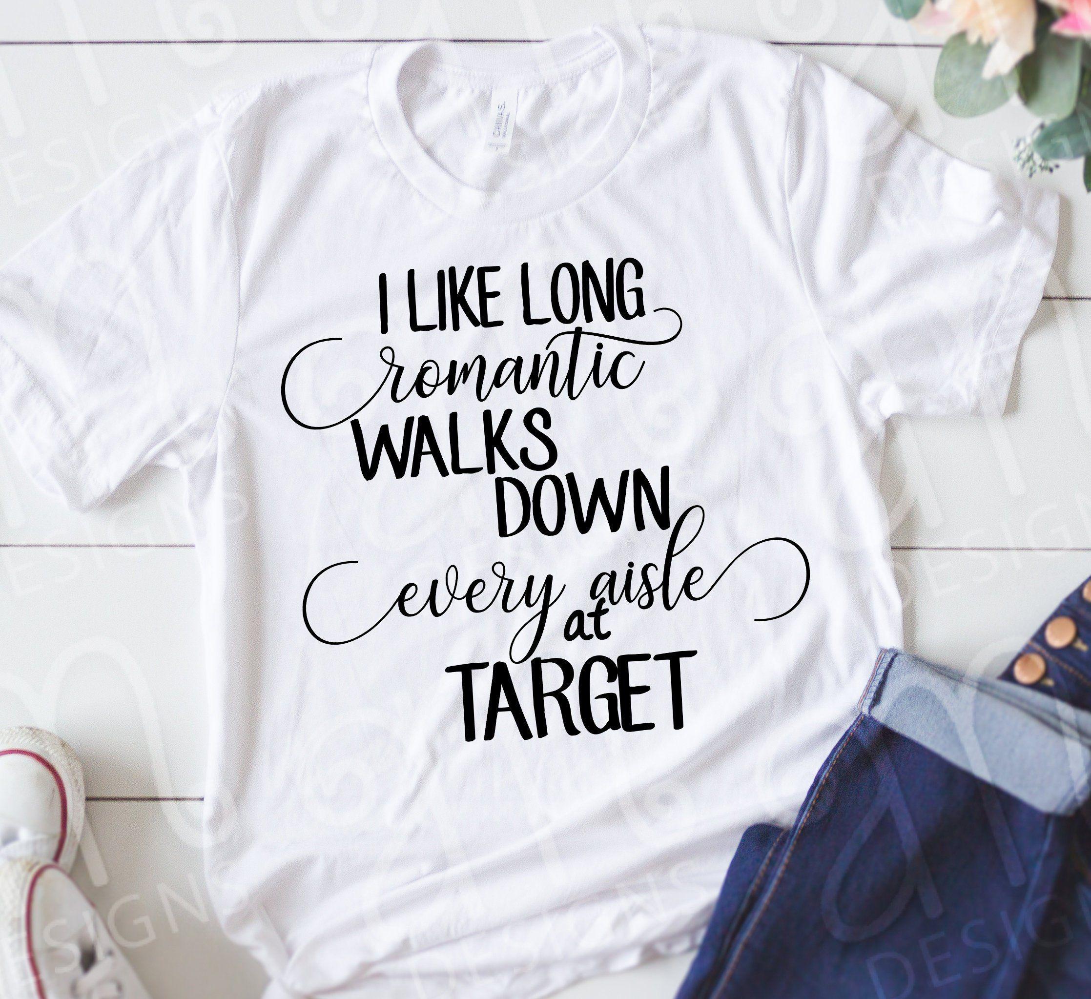 Svg Svg Designs Funny Sayings Svg Svg Sayings Target Svg For Her Svg Romantic Walks Every Aisle Tar Funny Shirt Sayings Shirts With Sayings Funny Shirts