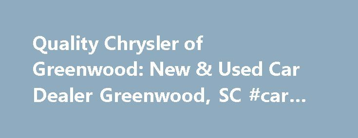 Quality Chrysler of Greenwood: New & Used Car Dealer Greenwood, SC