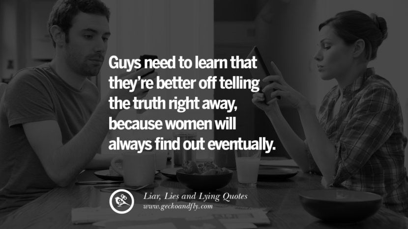 Guys Need To Learn That They Re Better Off Telling The Truth Right Away Because Women Will Always Find Out Eventua Funny Dating Quotes Lies Quotes Liar Quotes