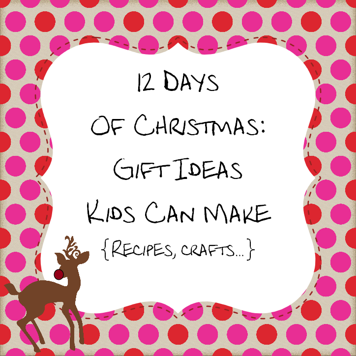 Marvelous 12 Days Of Christmas Craft Ideas Part - 12: 12 Days Of Christmas Series: Gift Ideas Kids Can Make