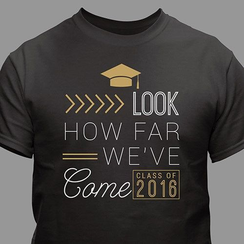 Personalized How Far Weve Come T Shirt Graduation Gift Ideas