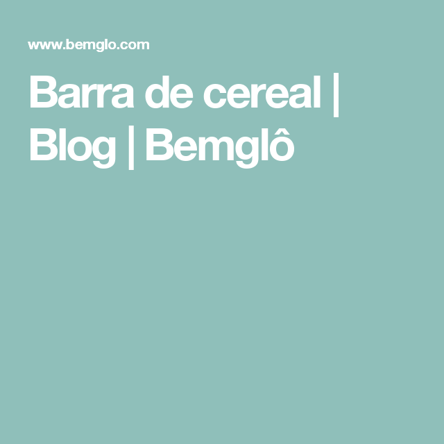 Barra de cereal | Blog | Bemglô