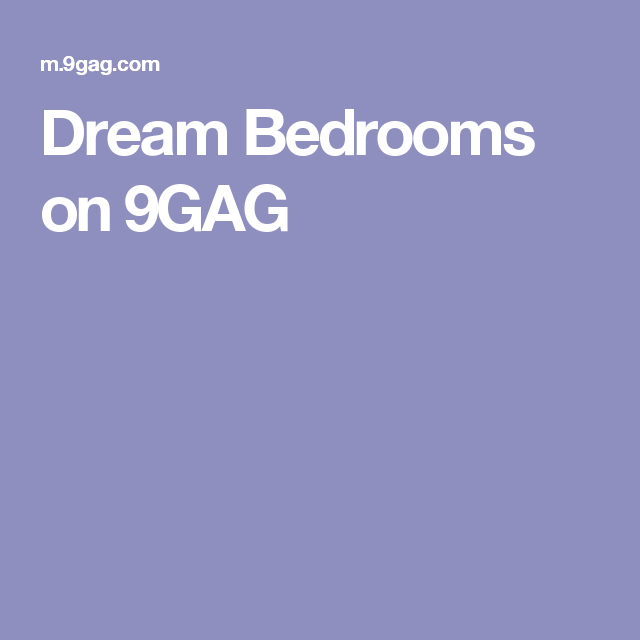 Dream Bedrooms on 9GAG