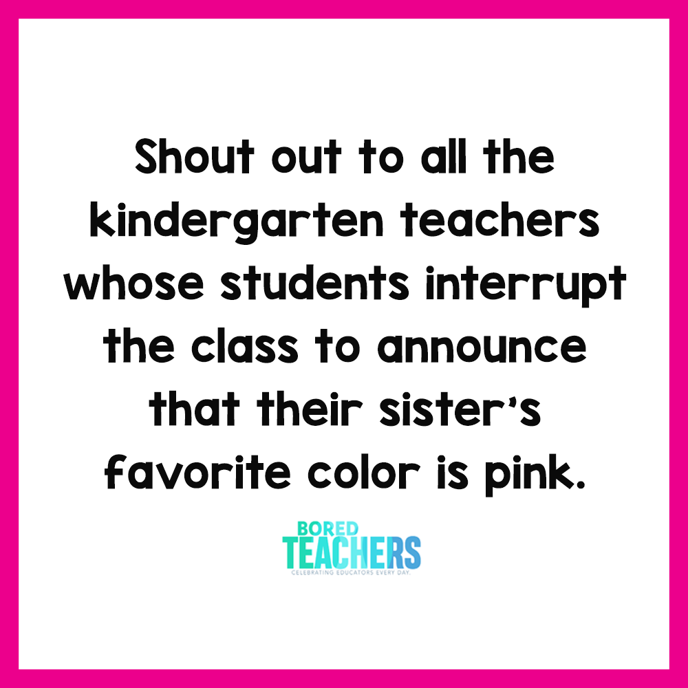 Shout Out To All The Kindergarten Teachers Meme Bored Teachers Teaching Quotes Funny Teacher Quotes Funny Bored Teachers