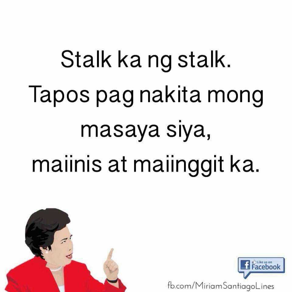 Lol So True In Other Words Stop Stalking So You Don T Get Pist And Jealous Tagalog Love Quotes Tagalog Quotes Hugot Funny Tagalog Quotes