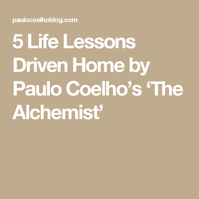 5 Life Lessons Driven Home by Paulo Coelho\'s \'The Alchemist ...