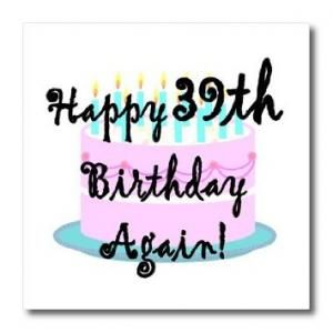Happy 39th Birthday Again Happy 39 Birthday 39th Birthday