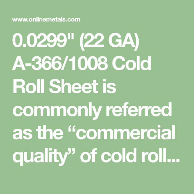 0 0299 22 Ga A 366 1008 Cold Roll Sheet Is Commonly Referred As The Commercial Quality Of Cold Rolled Steel Sheets It Of Cold Rolled Metal Store Round Bar