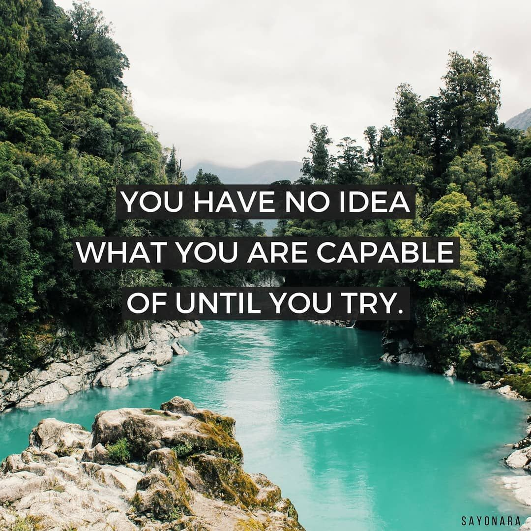 You Have No Idea What You Are Capable Of Until You Try Sayonara Quotes Inspirational M Instagram You Have No Idea Inspirational Quotes Motivation