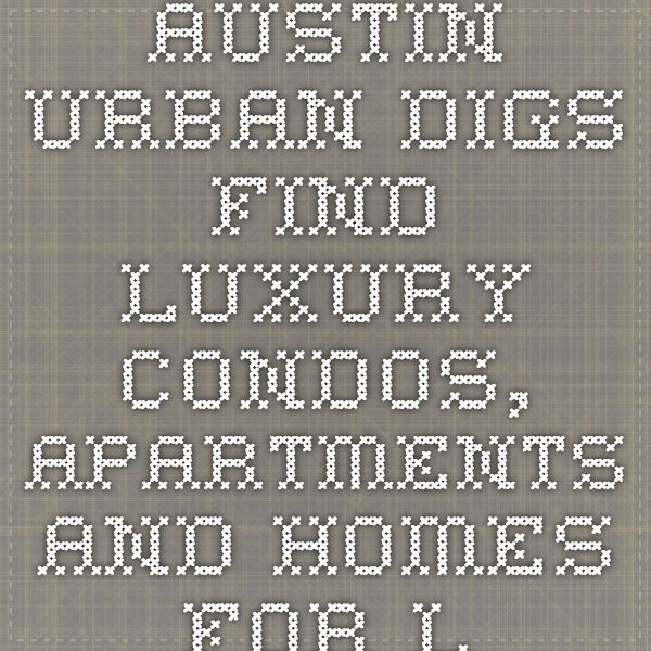 Austin Urban Digs-Find Luxury Condos, Apartments And Homes