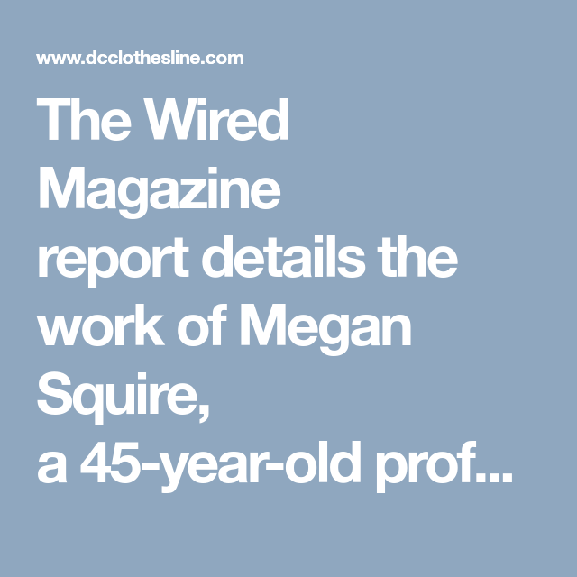 The Wired Magazine report details the work of Megan Squire, a 45 ...
