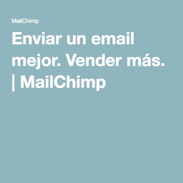 Enviar un email mejor. Vender más.   MailChimp