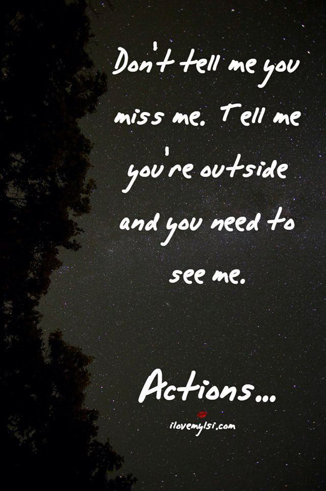 Donu0027t Tell Me You Miss Me. Tell Me You Are Outside And You