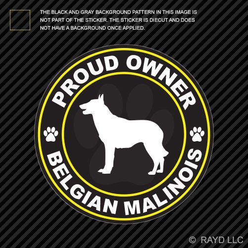Proud Owner Belgian Malinois Sticker Decal Self Adhesive Vinyl dog canine pet