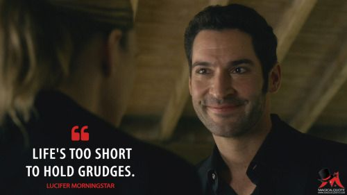 Lucifer Morningstar: Life's too short to hold grudges.