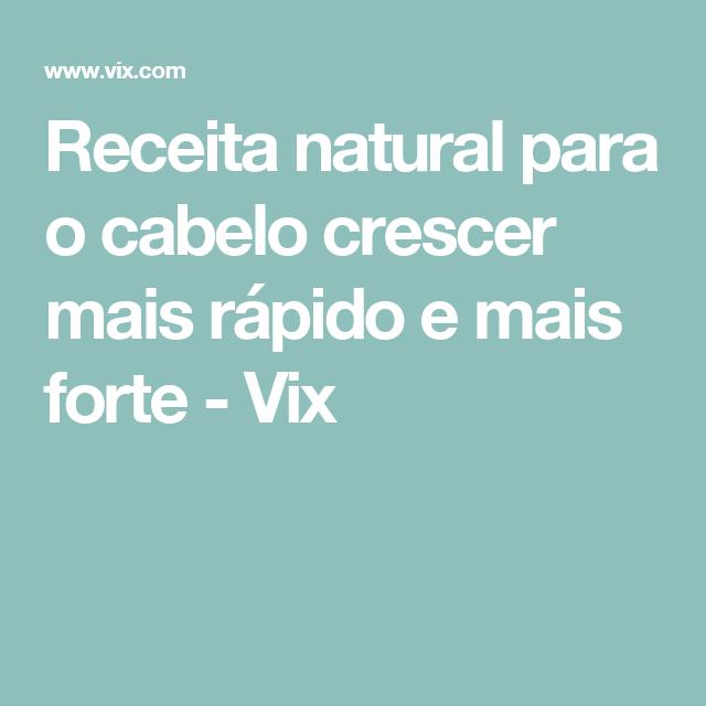 Receita natural para o cabelo crescer mais rápido e mais forte - Vix