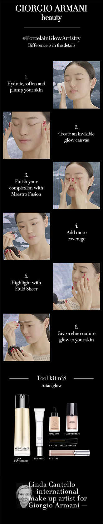 Armani Artistry Tutorial 8/15: Nude. #PorcelainGlowArtistryThe secret to a Porcelain Glow is unveiled in this tutorial with Linda Cantello, International make up artist for Giorgio Armani.