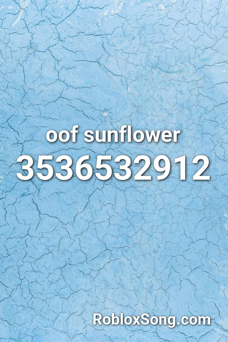 Oof Sunflower Roblox Id Roblox Music Codes In 2020 Roblox Songs