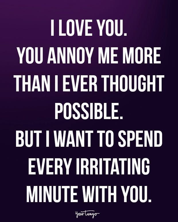 Funny Quotes I Love You You Annoy Me More Than I Ever Thought Possible But I Want To Spend Quotes Time Extensive Collection Of Famous Quotes By Auth
