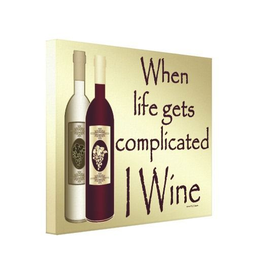 Funny Wine Humor When Life Gets Complicated I Wine Canvas Print ...