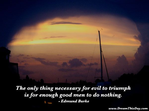 The Only Thing Necessary For Evil To Triumph Is For Enough Good