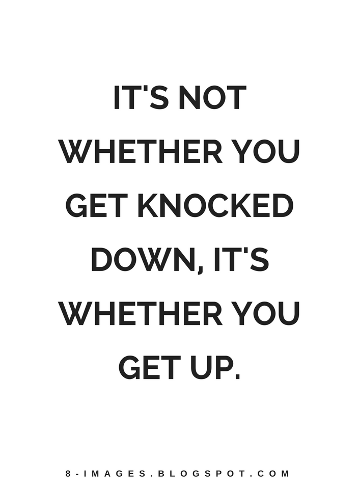 It S Not Whether You Get Knocked Down It S Whether You Get Up Quotes Quotes Up Quotes Affirmation Quotes Best Quotes From Books