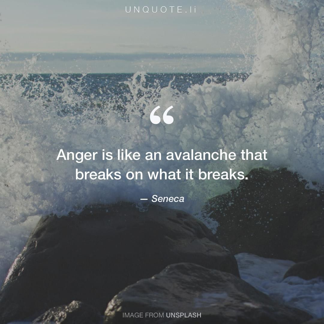 "Seneca ""Anger is like an avalanche that breaks on what it breaks."" Photo by Simon Schmitt / Unsplash"
