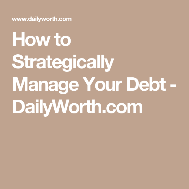 How to Strategically Manage Your Debt - DailyWorth.com