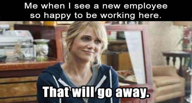 17 Bittersweet New Employee Memes For Office Use Sayingimages Com Work Humor Funny Best Friend Memes Job Humor