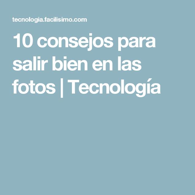 10 consejos para salir bien en las fotos | Tecnología
