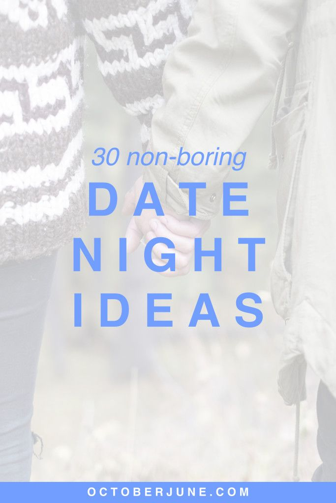 30 non-boring date night ideas | octoberjune --- http, Ideas