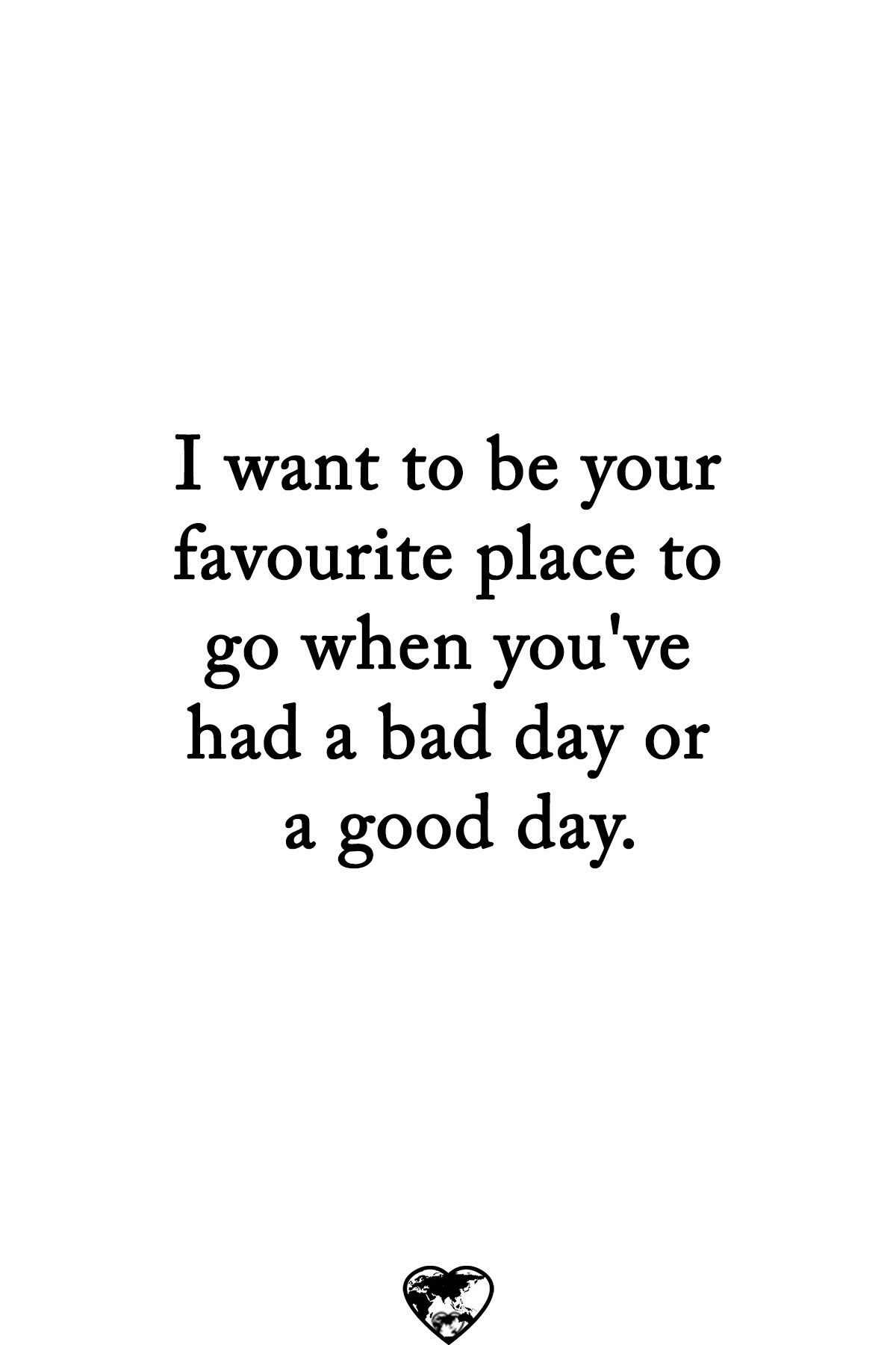 I Want To Be Your Favourite Place Want A Relationship Quotes Good Man Quotes Bad Day Quotes