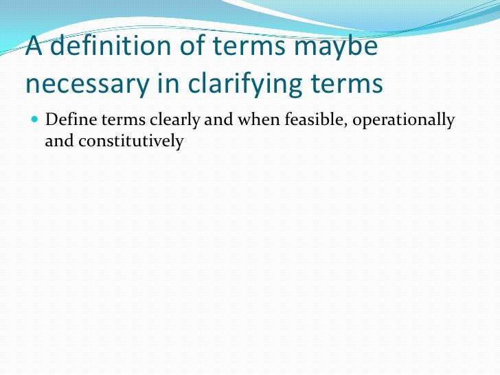 A Definition Of Terms Maybe Necessary In Clarifying Terms Define Terms  Clearly And When Feasible,