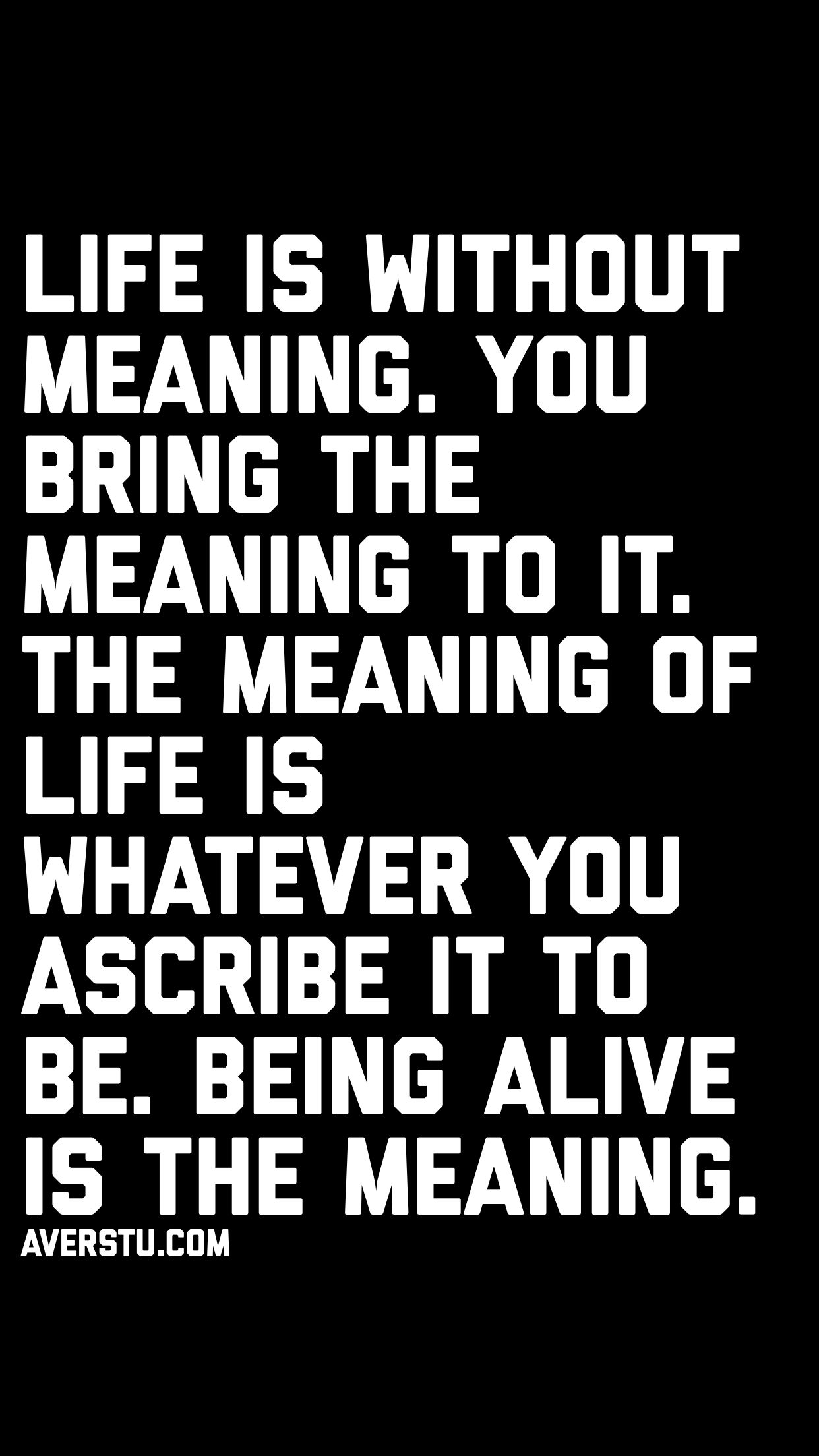 Life Is Without Meaning You Bring The Meaning To It The Meaning Of