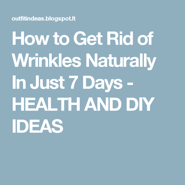 How to Get Rid of Wrinkles Naturally In Just 7 Days - HEALTH AND DIY IDEAS