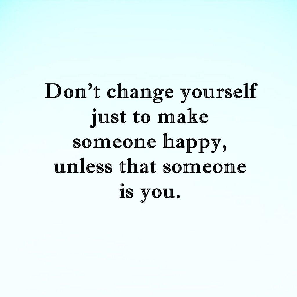 Dont change yourself for someone change because you want it for dont change yourself for someone change because you want it for yourself solutioingenieria Images