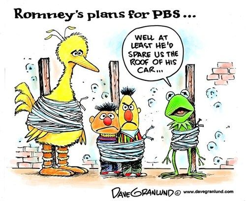 Apparently the most re-watched moment of the first presidential debate was when Mittens threatened to cut off funding for Public Broadcasting Services (even though he claimed to love Big Bird) because in Mitt-World only things run for profit have any value.