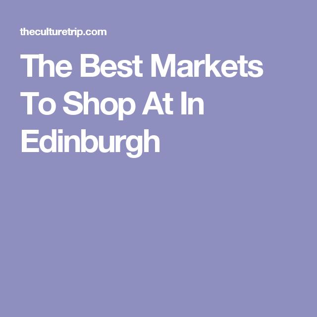 The Best Markets To Shop At In Edinburgh
