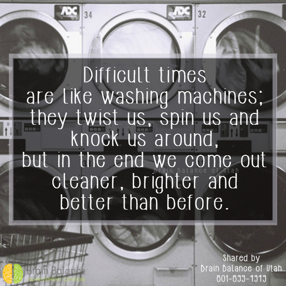#Difficult times are like #washingmachines; they twist us, spin us and knock us around, but in the end we come out #cleaner, #brighter and better than before. #keepgoing #strength #growth #motivationmonday #motivational #inspiring #inspirational #wordstoliveby #StGeorge #SouthJordan #PleasantGrove #Bountiful #Utah #UT #addressthecause #brainbalance #afterschoolprogram